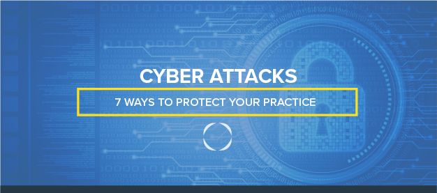 05_16_17_ 7 Ways to Protect Your Practice Against Cyber Attacks-01